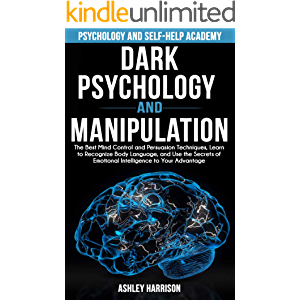 Dark Psychology and Manipulation: The Best Mind Control and Persuasion Techniques, Learn to Recognize Body Language, and…