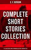 E. F. Benson: Complete Short Stories Collection (70+ Classic, Ghost, Spook, Supernatural, Mystery & Haunting Tales)
