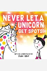 Never Let A Unicorn Get Spots! Kindle Edition
