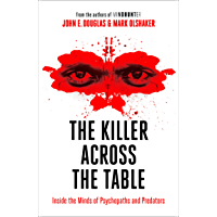 The Killer Across the Table: From the authors of Mindhunter