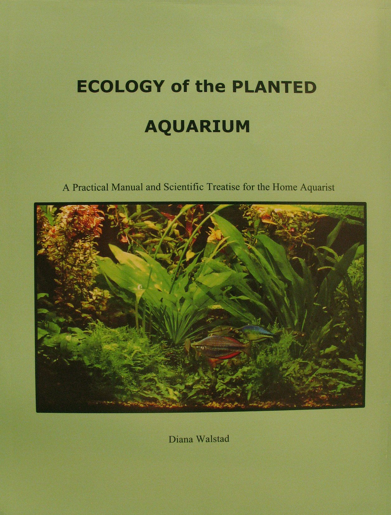 Ecology of the Planted Aquarium: A Practical Manual and Scientific Treatise for the Home Aquarist by Echinodorus Publishing