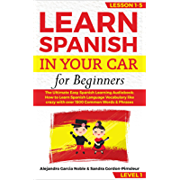 LEARN SPANISH IN YOUR CAR for beginners: The Ultimate Easy Spanish Learning Audiobook: How to Learn Spanish Language Vocabulary like crazy with over 1500 ... Lesson 1-5, level 1 (English Edition)