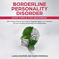 Borderline Personality Disorder Made Simple for Beginners: BPD Therapy Step by Step Guide to Diagnose, Relieve Your Suffering, Get Your Life Back and Improve Your Relationships