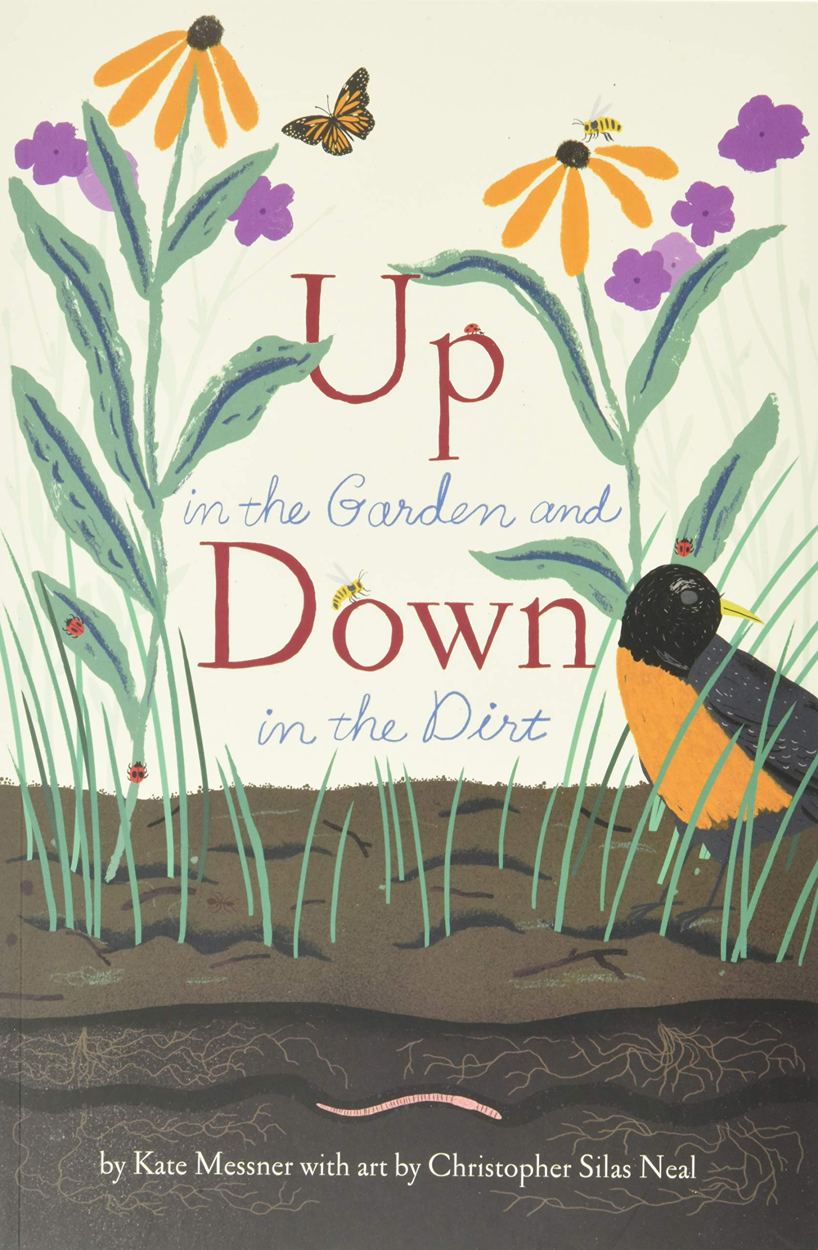 Up in the Garden and Down in the Dirt: (Nature Book for Kids, Gardening and  Vegetable Planting, Outdoor Nature Book): Messner, Kate, Neal, Christopher  Silas: 9781452161365: Amazon.com: Books