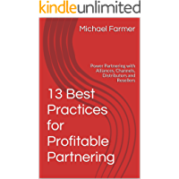 13 Best Practices for Profitable Partnering: Power Partnering with Alliances, Channels, Distributors and Resellers (English Edition)