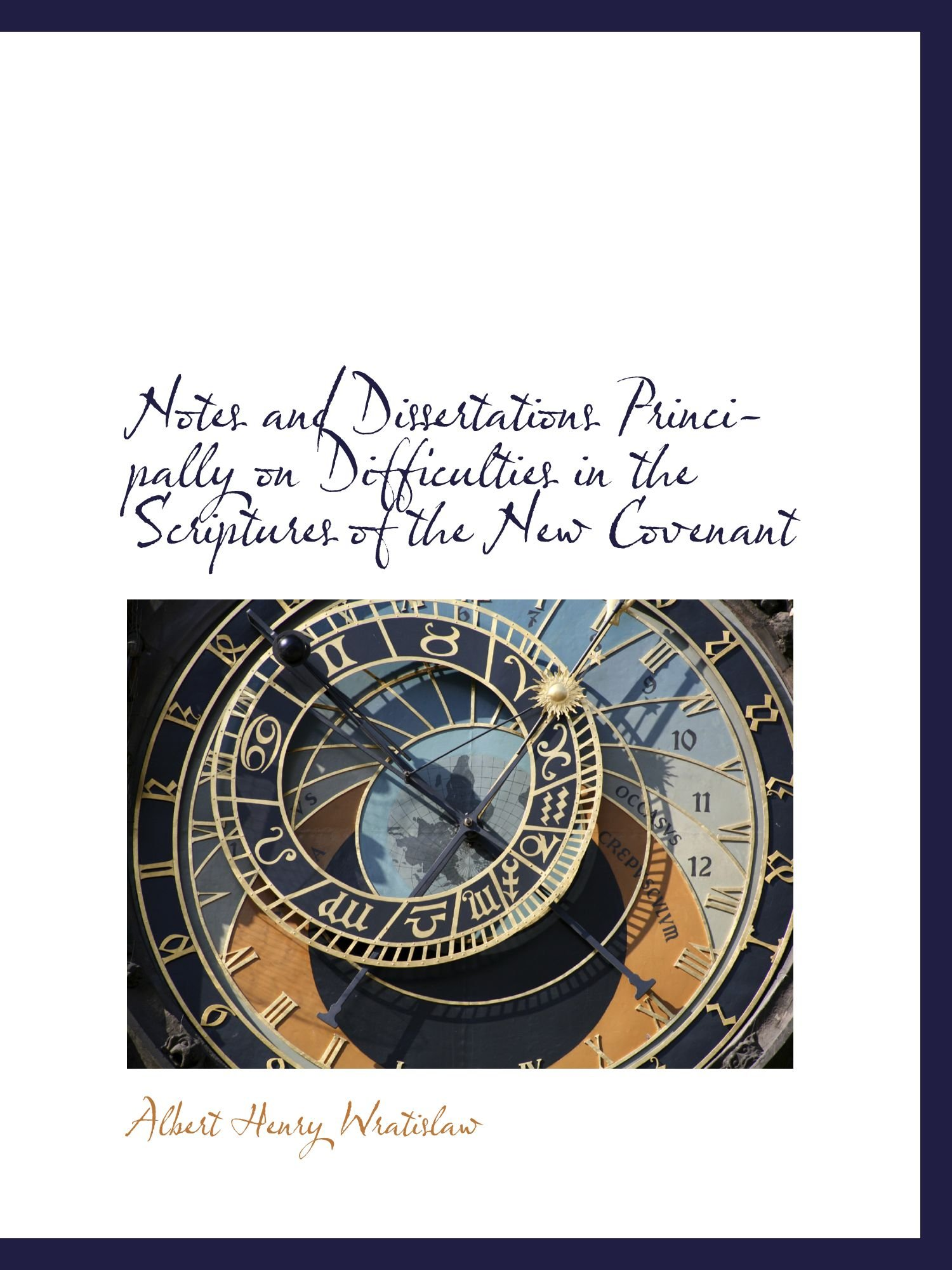 Download Notes and Dissertations Principally on Difficulties in the Scriptures of the New Covenant PDF