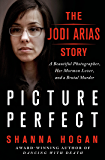 Picture Perfect: The Jodi Arias Story: A Beautiful Photographer, Her Mormon Lover, and a Brutal Murder (English Edition)