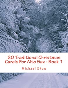 20 Traditional Christmas Carols For Alto Sax - Book 1: Easy Key Series For Beginners (Volume 1)