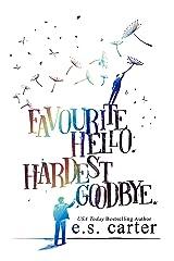 Favourite Hello. Hardest Goodbye. Kindle Edition