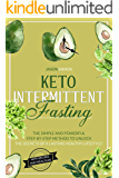 Keto Intermittent Fasting: The simple and powerful step-by-step method to unlock the secrets of a lasting healthy…