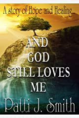 And God Still Loves Me: A Journey From The Dark Abyss of Sin To God's Mercy Kindle Edition