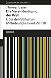 Die Vereindeutigung der Welt: Über den Verlust an Mehrdeutigkeit und Vielfalt. [Was bedeutet das alles?] (German Edition)