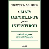 O mais importante para o investidor: Lições de um gênio do mercado financeiro (Portuguese Edition)