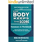 WORKBOOK FOR THE BODY KEEPS THE SCORE: Summary And Workbook Brain, Mind, And Body In The Healing Of Trauma