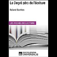 Le degré zéro de l'écriture de Roland Barthes: Fiches de lecture Universalis (French Edition)