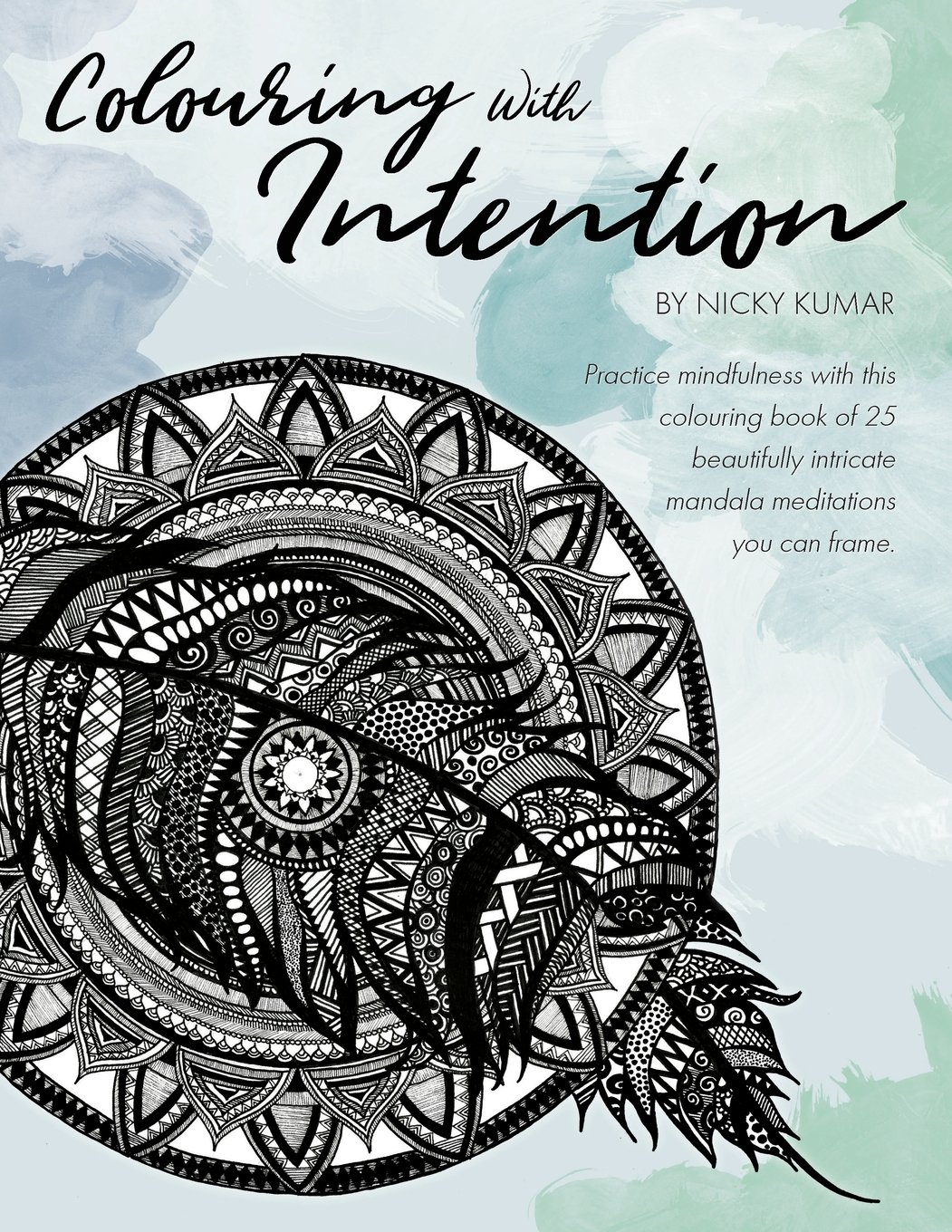 Download Colouring With Intention: Practice mindfulness with this colouring book of 25 beautifully intricate mandala meditations you can frame (Nicky Kumar Art) (Volume 1) pdf