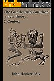 The Gundestrup Cauldron: a new theory 2: Context