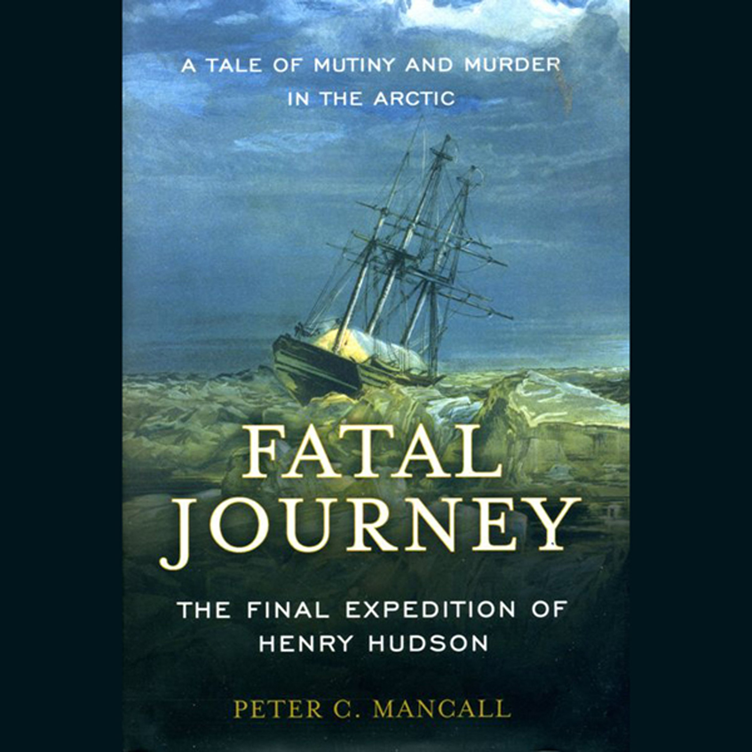 Fatal Journey  The Final Expedition Of Henry Hudson