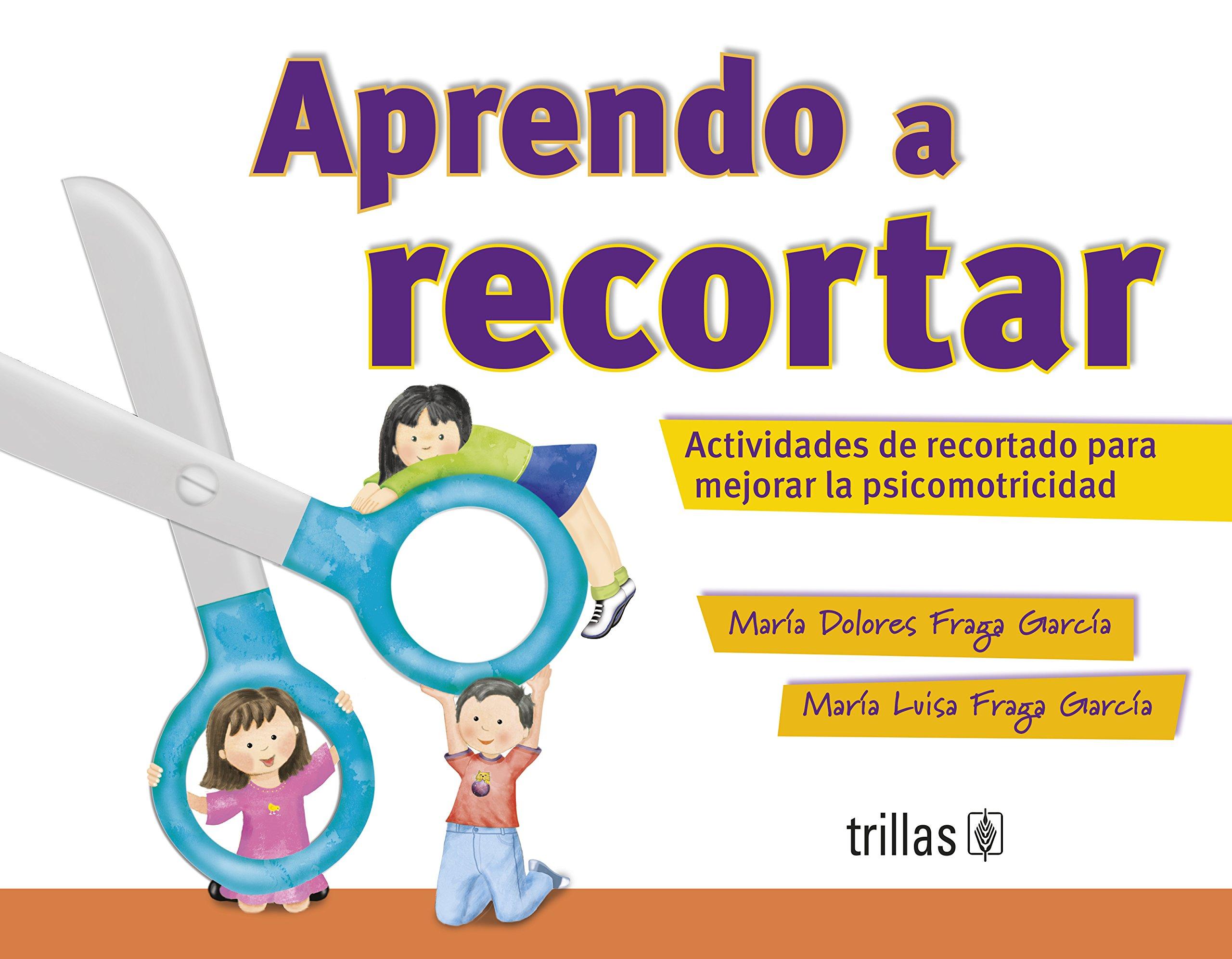 Aprendo a recortar/ Learning to Cut: Actividades de recortado para mejorar la psicomotricidad / Cutting Activities to Improve the Motor Skills (Spanish Edition) PDF