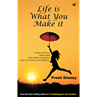 Life Is What You Make It A Story Of Love, Hope And How Determination Can Overcome Even Destiny