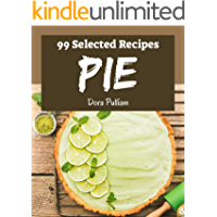 99 Selected Pie Recipes: A Pie Cookbook You Won't be Able to Put Down