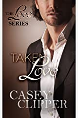 Taken Love: The Love Series (book 4, the final installment) Kindle Edition