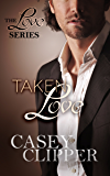Taken Love: The Love Series (book 4, the final installment)