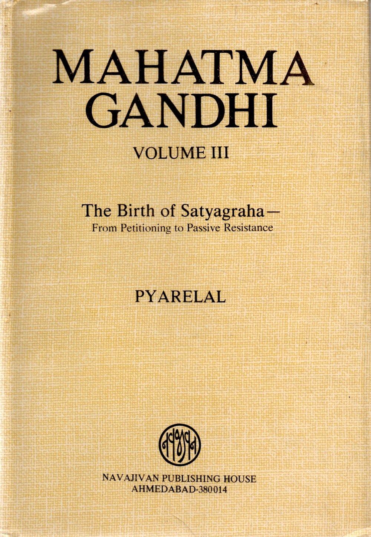 Mahatma Gandhi Volume Iii The Birth Of Satyagraha From Petitioning