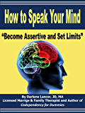 "How to Speak Your Mind - ""Become Assertive and Set Limits"""