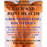 THE ULTIMATE BIBLE FOR YOUR BACK AND JOINT HEALTH. GROUNDBREAKING DISCOVERIES. The...