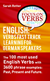 ENGLISH: VERBS FAST TRACK LEARNING FOR GERMAN SPEAKERS: The 100 most used English verbs with 3600 phrase examples: Past, Present and Future. (English Edition)