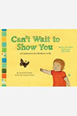Can't Wait to Show You: A Celebration for Mothers-to-Be Kindle Edition