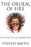 The Ordeal of Fire (The Tree of Life Book 2)