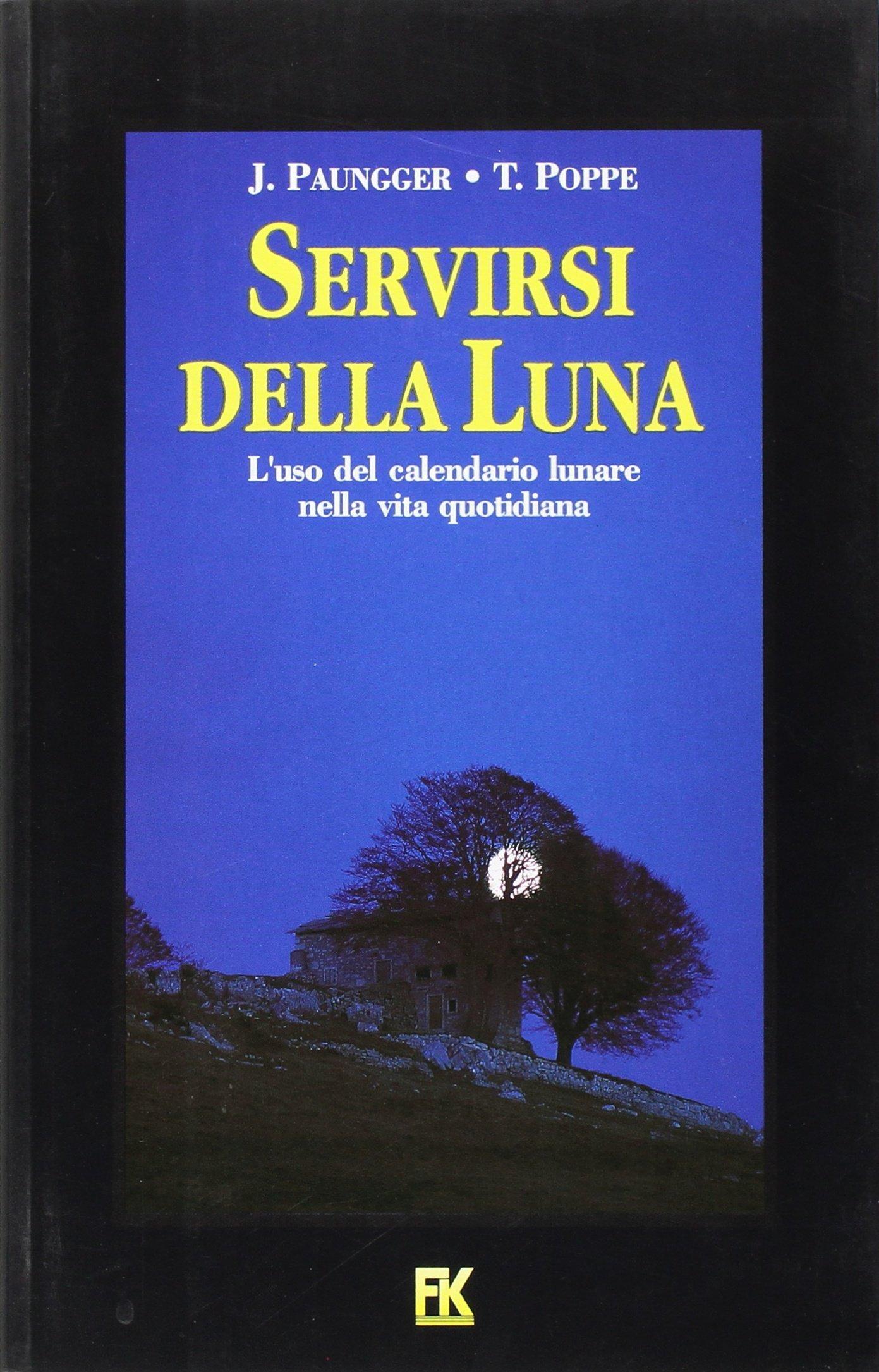 Calendario Lunare Salute E Bellezza.Amazon It Servirsi Della Luna L Uso Del Calendario Lunare