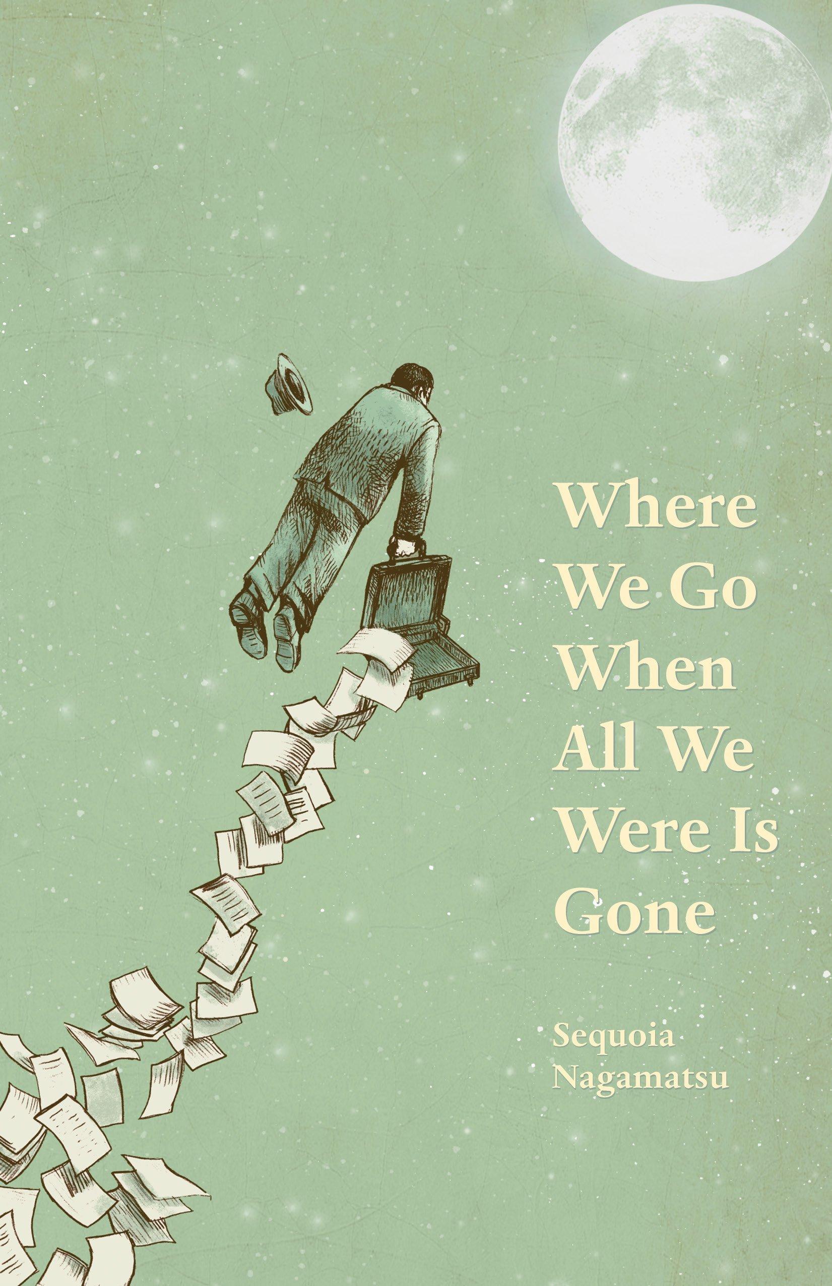 Where We Go When All We Were Is Gone Amazon Es Sequoia Nagamatsu  # Sequoia Muebles De Autor