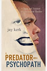 A Predator and A Psychopath: A Dark and Twisted Psychological Thriller Kindle Edition