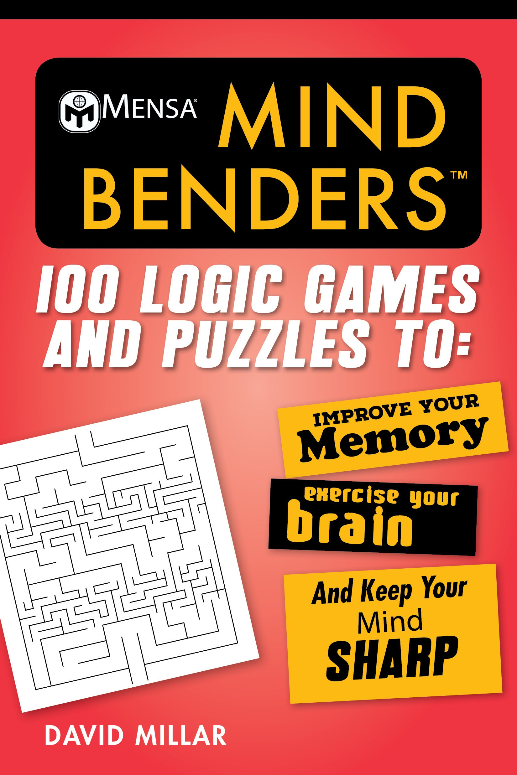 Mensa Mind Benders: 100 Logic Games and Puzzles to Improve Your Memory,  Exercise Your Brain, and Keep Your Mind Sharp (Mensa's Brilliant Brain  Workouts): ...