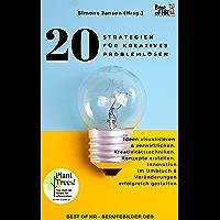 20 Strategien für Kreatives Problemlösen: Ideen visualisieren & verwirklichen, Kreativitätstechniken, Konzepte erstellen, Innovation im Umbruch & Veränderungen erfolgreich gestalten (German Edition)