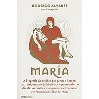 Maria: A biografia da mulher que gerou o homem mais importante da história, viveu um inferno, dividiu os cristãos…