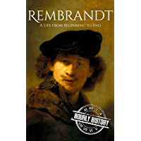 Rembrandt: A Life from Beginning to End (Biographies of Painters)