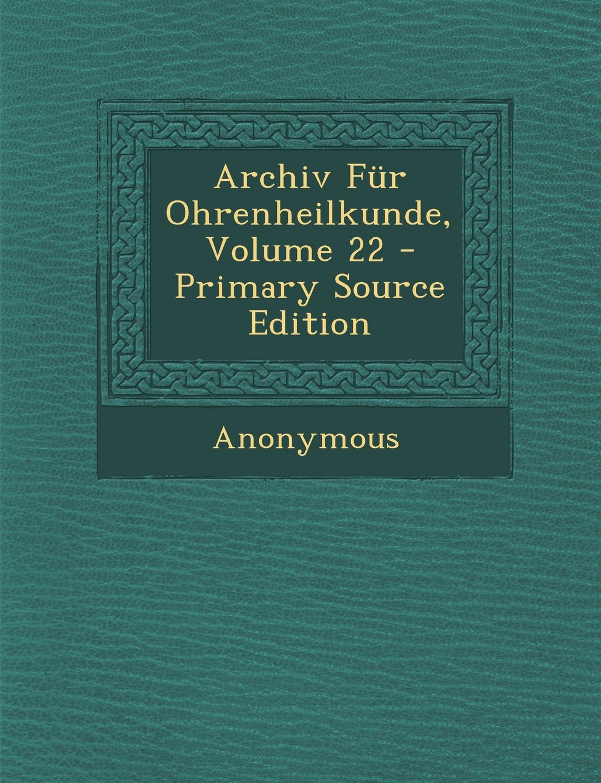 Read Online Archiv Fur Ohrenheilkunde, Volume 22 - Primary Source Edition (German Edition) ebook