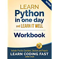 Python Workbook: Learn Python in one day and Learn It Well (Workbook with Questions, Solutions and Projects) (Learn…