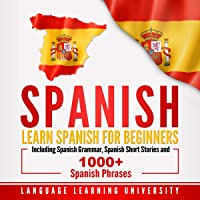 Spanish: Learn Spanish for Beginners Including Spanish Grammar, Spanish Short Stories and 1000+ Spanish Phrases