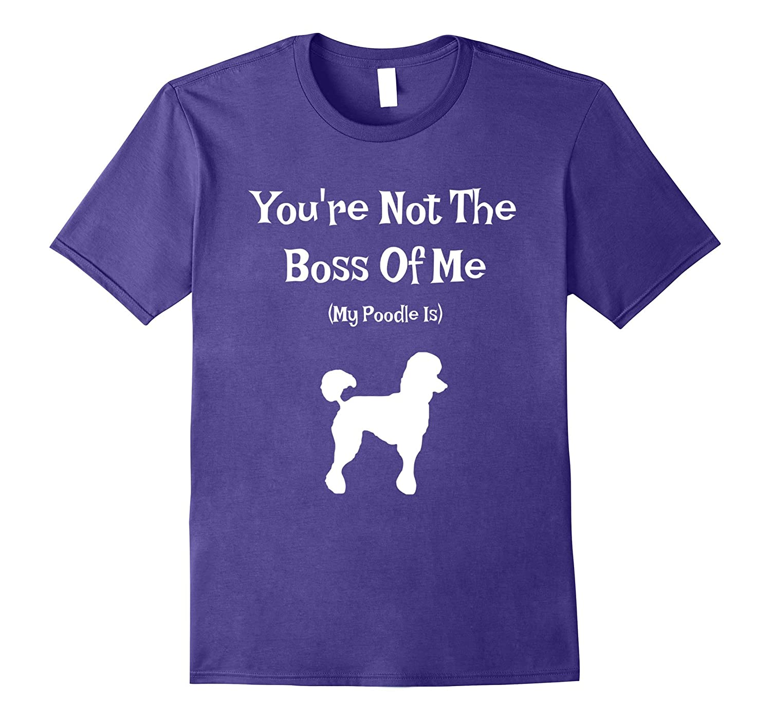 You're Not The Boss Of Me My Poodle Is-Funny Dog Lover Tee-Rose