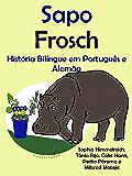 """História Bilíngue em Português e Alemão: Sapo — Frosch (Série """"Aprender alemão"""" Livro 1) (Portuguese Edition)"""