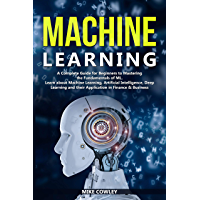 Machine Learning: A Complete Guide for Beginners to Mastering the  Fundamentals of ML. Learn about Machine Learning, Artificial Intelligence, Deep Learning ... in Finance & Business (English Edition)