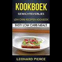 Kookboek: Gewichtsverlies: Low Carb Recepten Kookboek: Tasty Low Carb Meals