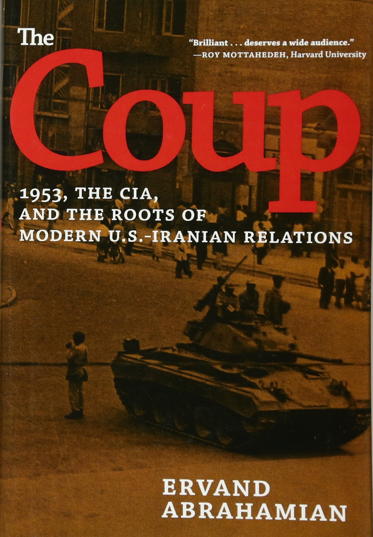 Read Online The Coup: 1953, The CIA, and The Roots of Modern U.S.-Iranian Relations ebook