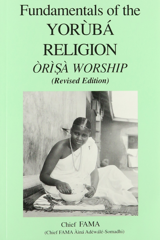 Fundamentals of the Yoruba Religion (Orisa Worship): Chief Fama:  9780971494909: Amazon.com: Books