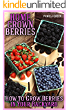 Home Grown Berries: How to Grow Berries in Your Backyard